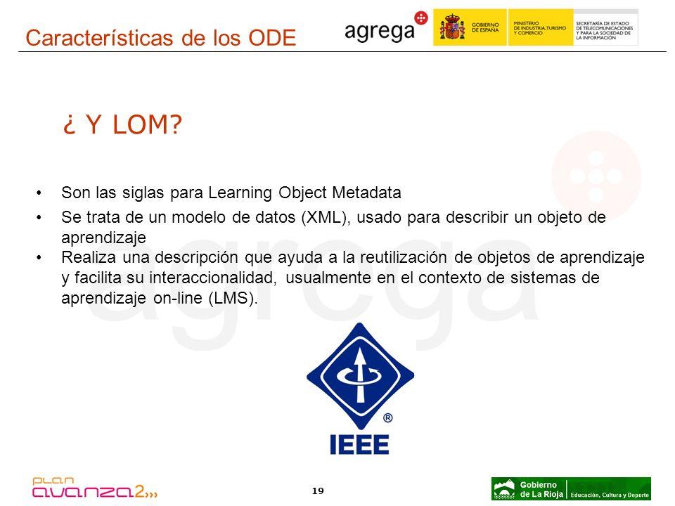 19 ¿ Y LOM? Son las siglas para Learning Object Metadata Se trata de un modelo de datos (XML), usado para describir un objeto de aprendizaje Realiza u