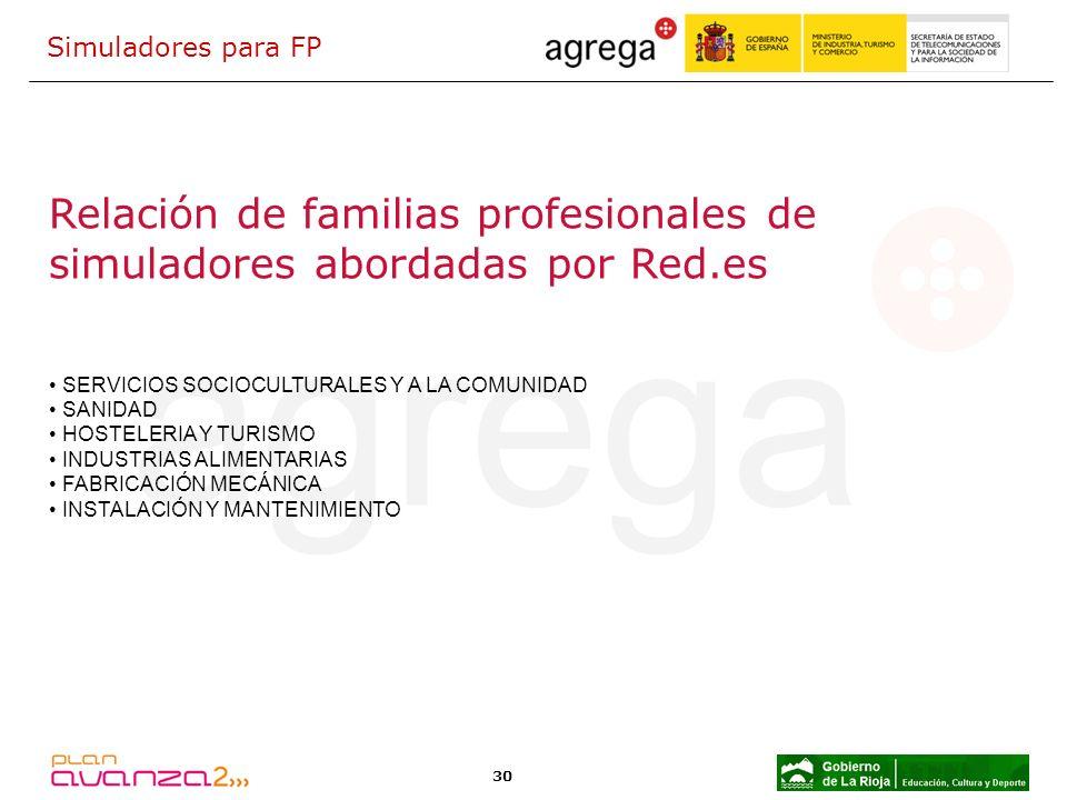 30 Relación de familias profesionales de simuladores abordadas por Red.es SERVICIOS SOCIOCULTURALES Y A LA COMUNIDAD SANIDAD HOSTELERIA Y TURISMO INDU