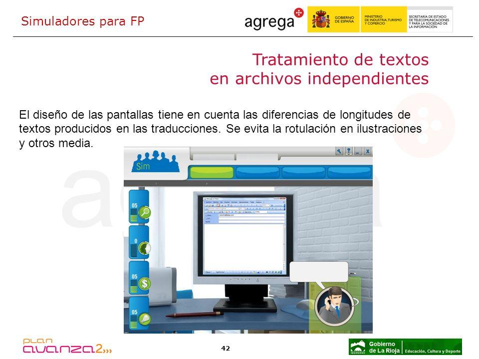 42 Tratamiento de textos en archivos independientes El diseño de las pantallas tiene en cuenta las diferencias de longitudes de textos producidos en l