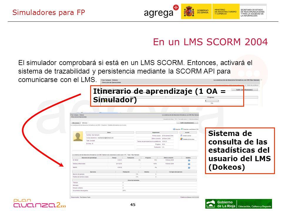 45 En un LMS SCORM 2004 El simulador comprobará si está en un LMS SCORM. Entonces, activará el sistema de trazabilidad y persistencia mediante la SCOR