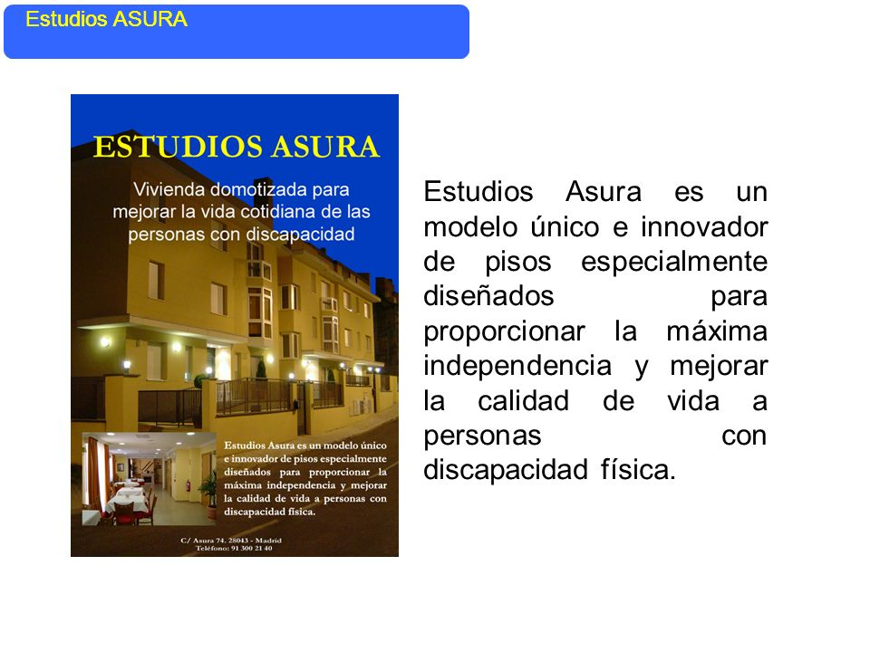 Consta de 35 estudios propios con baño y zonas comunes. Estudios ASURA