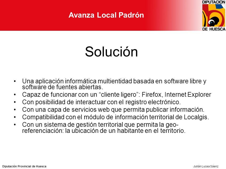 Diputación Provincial de Huesca Avanza Local Padrón Julián Lucea Sáenz Solución Una aplicación informática multientidad basada en software libre y software de fuentes abiertas.