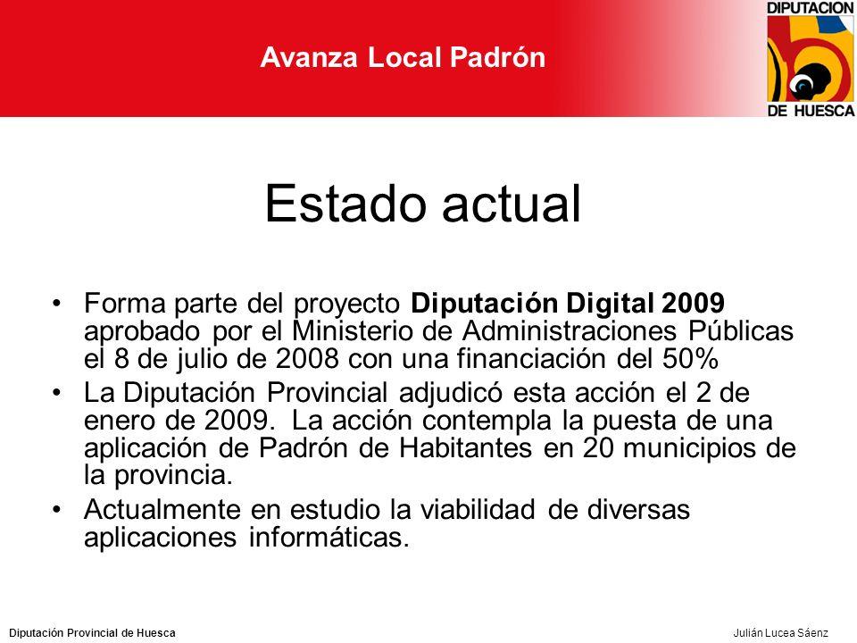 Diputación Provincial de Huesca Avanza Local Padrón Julián Lucea Sáenz Estado actual Forma parte del proyecto Diputación Digital 2009 aprobado por el Ministerio de Administraciones Públicas el 8 de julio de 2008 con una financiación del 50% La Diputación Provincial adjudicó esta acción el 2 de enero de 2009.