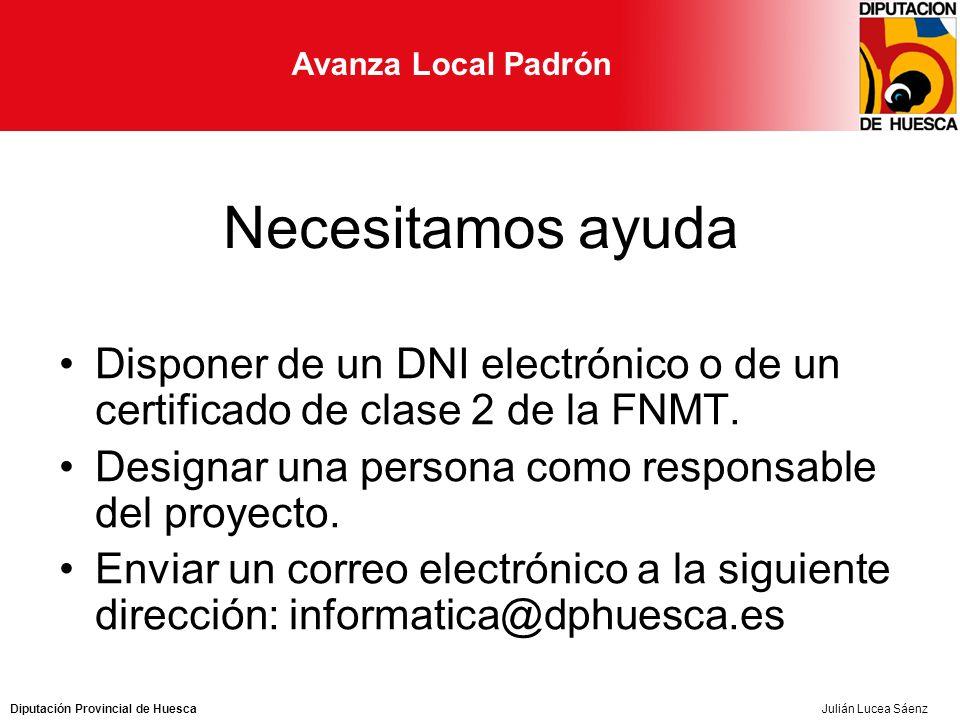 Diputación Provincial de Huesca Avanza Local Padrón Julián Lucea Sáenz Necesitamos ayuda Disponer de un DNI electrónico o de un certificado de clase 2 de la FNMT.