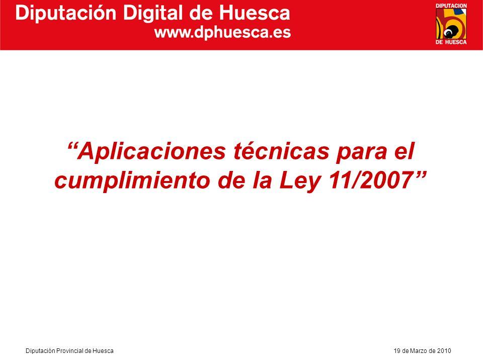 Diputación Provincial de Huesca19 de Marzo de 2010 Diputación Digital de Huesca La Ley 11/2007.