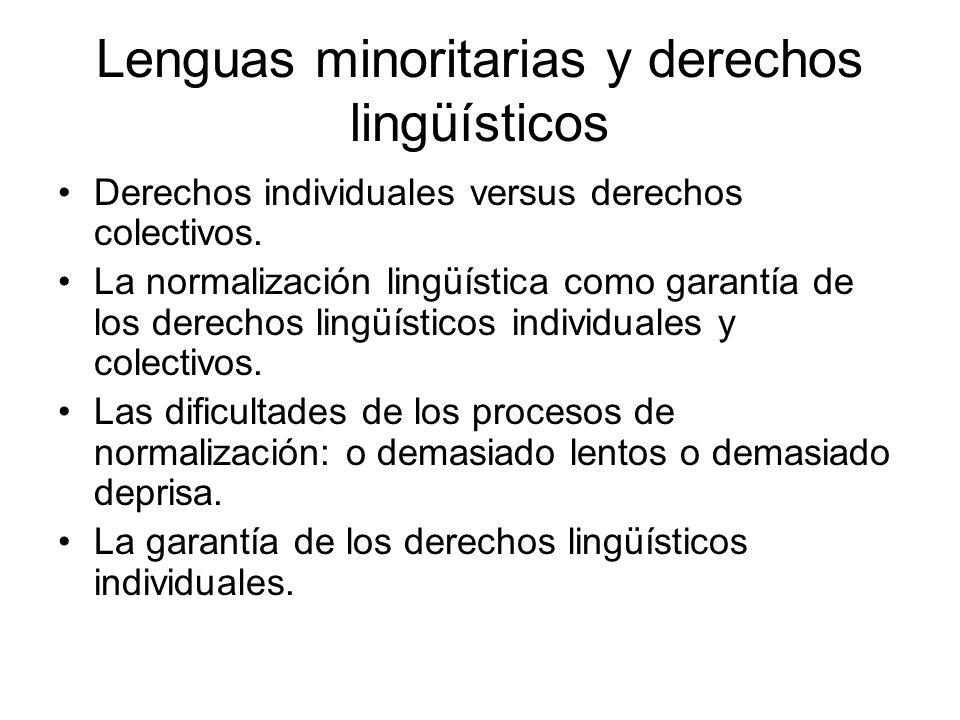 Lenguas minoritarias y derechos lingüísticos Derechos individuales versus derechos colectivos. La normalización lingüística como garantía de los derec