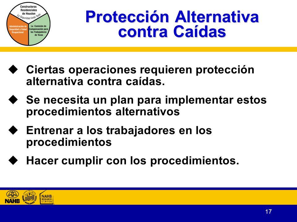 17 Protección Alternativa contra Caídas Ciertas operaciones requieren protección alternativa contra caídas.