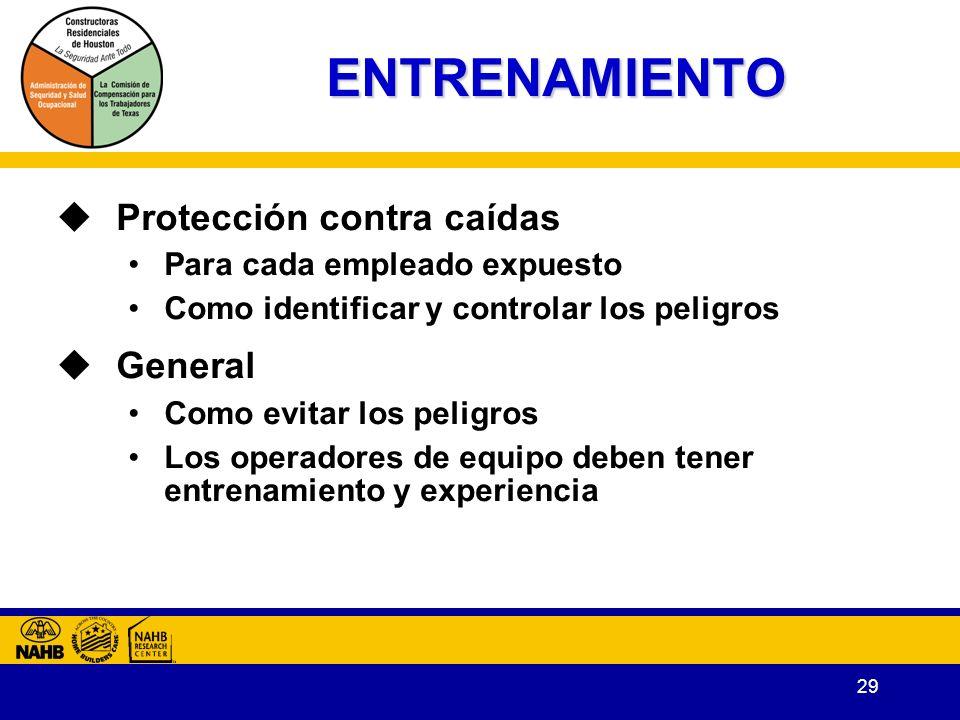 29 ENTRENAMIENTO Protección contra caídas Para cada empleado expuesto Como identificar y controlar los peligros General Como evitar los peligros Los operadores de equipo deben tener entrenamiento y experiencia