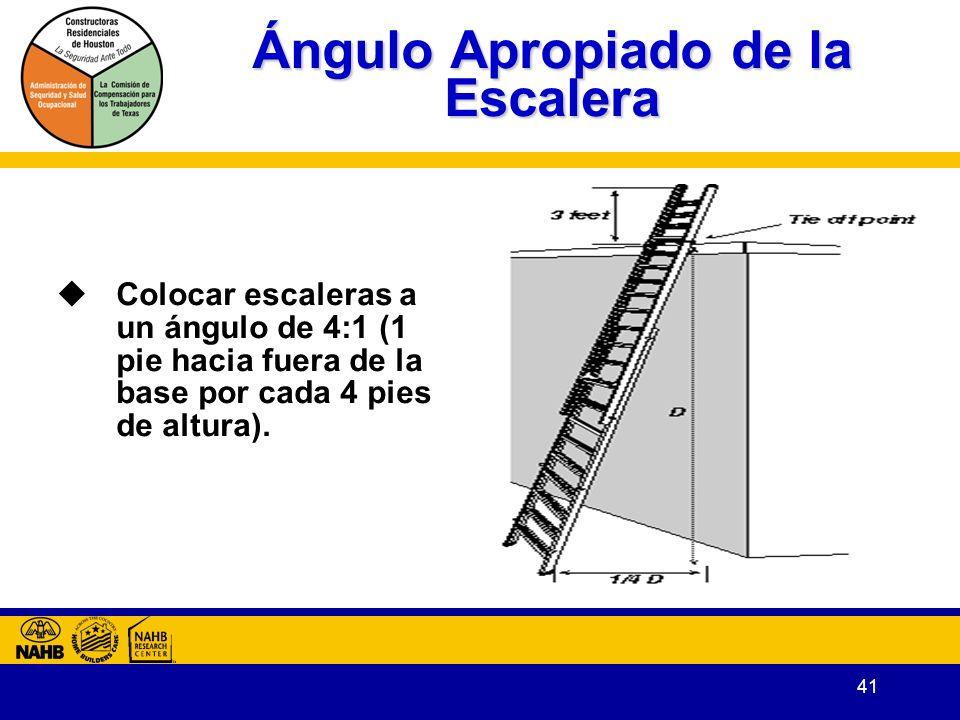41 Ángulo Apropiado de la Escalera Colocar escaleras a un ángulo de 4:1 (1 pie hacia fuera de la base por cada 4 pies de altura).