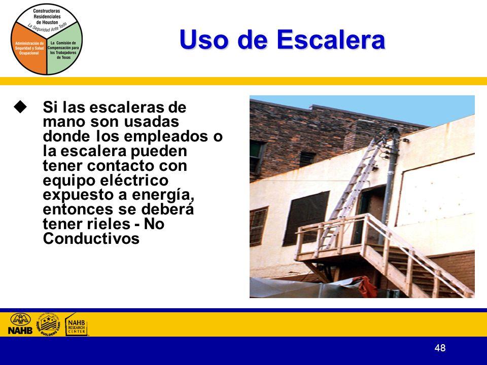 48 Uso de Escalera Si las escaleras de mano son usadas donde los empleados o la escalera pueden tener contacto con equipo eléctrico expuesto a energía, entonces se deberá tener rieles - No Conductivos