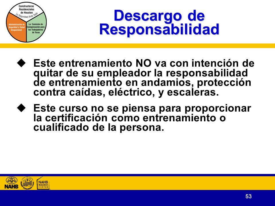 53 Descargo de Responsabilidad Este entrenamiento NO va con intención de quitar de su empleador la responsabilidad de entrenamiento en andamios, protección contra caídas, eléctrico, y escaleras.