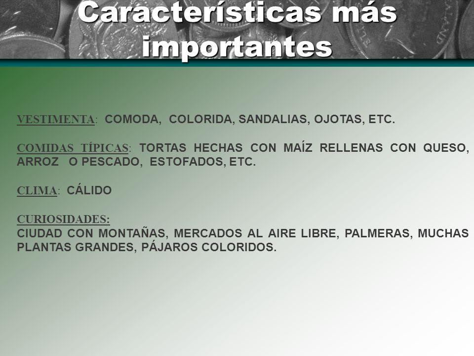 Características más importantes VESTIMENTA: COMODA, COLORIDA, SANDALIAS, OJOTAS, ETC.