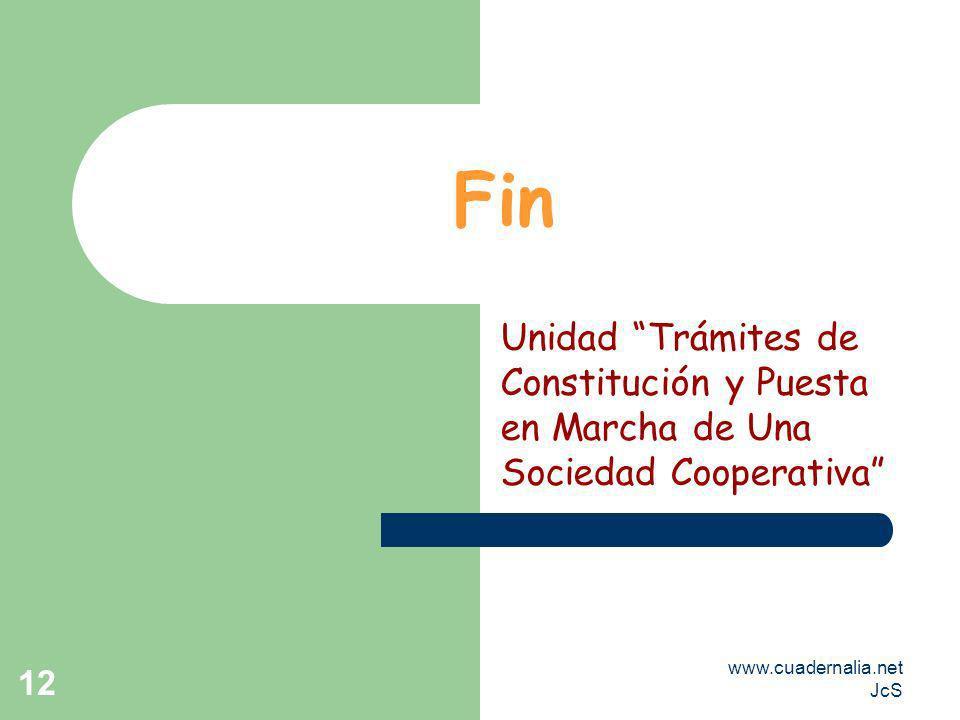 www.cuadernalia.net JcS 12 Fin Unidad Trámites de Constitución y Puesta en Marcha de Una Sociedad Cooperativa