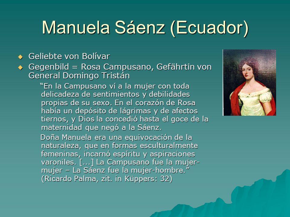 Manuela Sáenz (Ecuador) Geliebte von Bolívar Geliebte von Bolívar Gegenbild = Rosa Campusano, Gefährtin von General Domingo Tristán Gegenbild = Rosa C