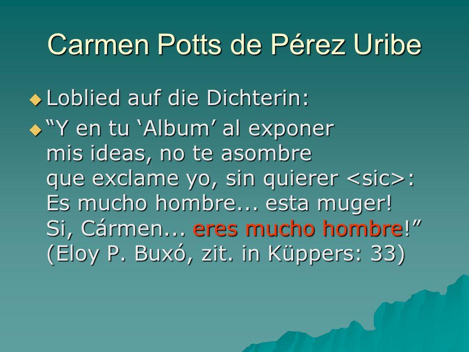 Carmen Potts de Pérez Uribe Loblied auf die Dichterin: Loblied auf die Dichterin: Y en tu Album al exponer mis ideas, no te asombre que exclame yo, si