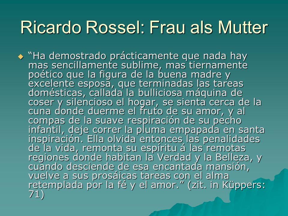 Ricardo Rossel: Frau als Mutter Ha demostrado prácticamente que nada hay mas sencillamente sublime, mas tiernamente poético que la figura de la buena