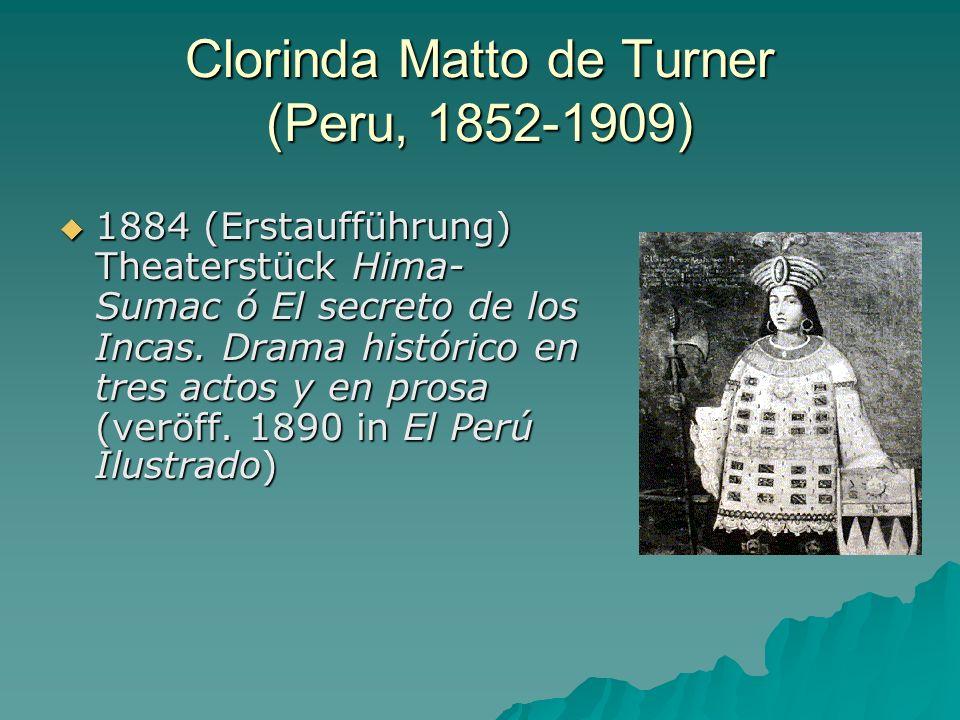 Clorinda Matto de Turner (Peru, 1852-1909) 1884 (Erstaufführung) Theaterstück Hima- Sumac ó El secreto de los Incas. Drama histórico en tres actos y e