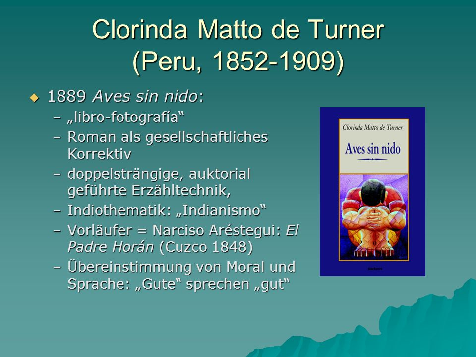Clorinda Matto de Turner (Peru, 1852-1909) 1889 Aves sin nido: 1889 Aves sin nido: –libro-fotografía –Roman als gesellschaftliches Korrektiv –doppelst