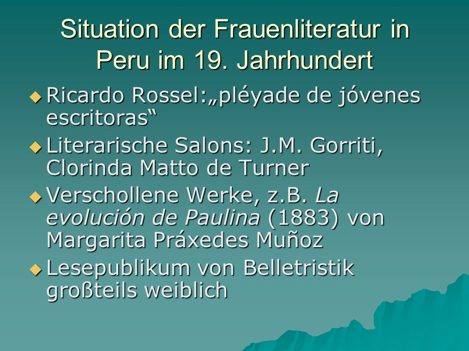Situation der Frau: Beginnende Industrialisierung Schaffung von Frauen- arbeitsplätzen (Hutmacherei, Spitzen- klöppelei, Schneiderei) Beginnende Industrialisierung Schaffung von Frauen- arbeitsplätzen (Hutmacherei, Spitzen- klöppelei, Schneiderei) Erste Mädchenschulen: 1825 Colegio de Educandas in Cuzco von Bolívar gegründet Erste Mädchenschulen: 1825 Colegio de Educandas in Cuzco von Bolívar gegründet 1853: 652 Jungen- aber nur 73 Mädchenschulen 1853: 652 Jungen- aber nur 73 Mädchenschulen