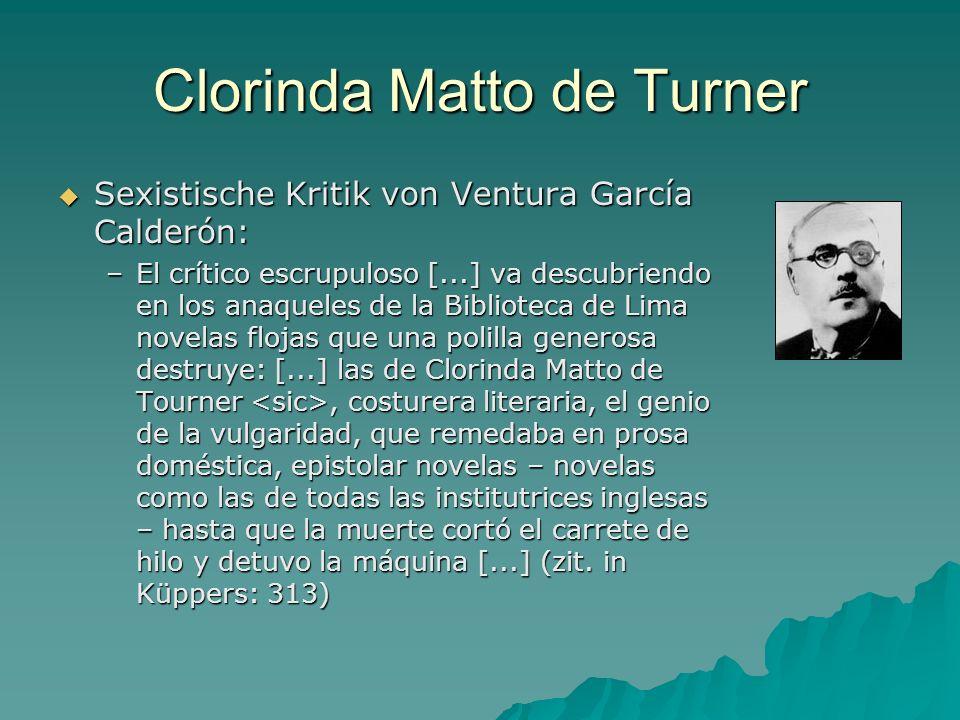 Clorinda Matto de Turner Sexistische Kritik von Ventura García Calderón: Sexistische Kritik von Ventura García Calderón: –El crítico escrupuloso [...]