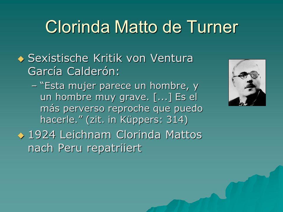 Clorinda Matto de Turner Sexistische Kritik von Ventura García Calderón: Sexistische Kritik von Ventura García Calderón: –Esta mujer parece un hombre,