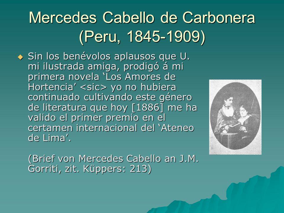 Mercedes Cabello de Carbonera (Peru, 1845-1909) Sin los benévolos aplausos que U. mi ilustrada amiga, prodigó á mi primera novela Los Amores de Horten