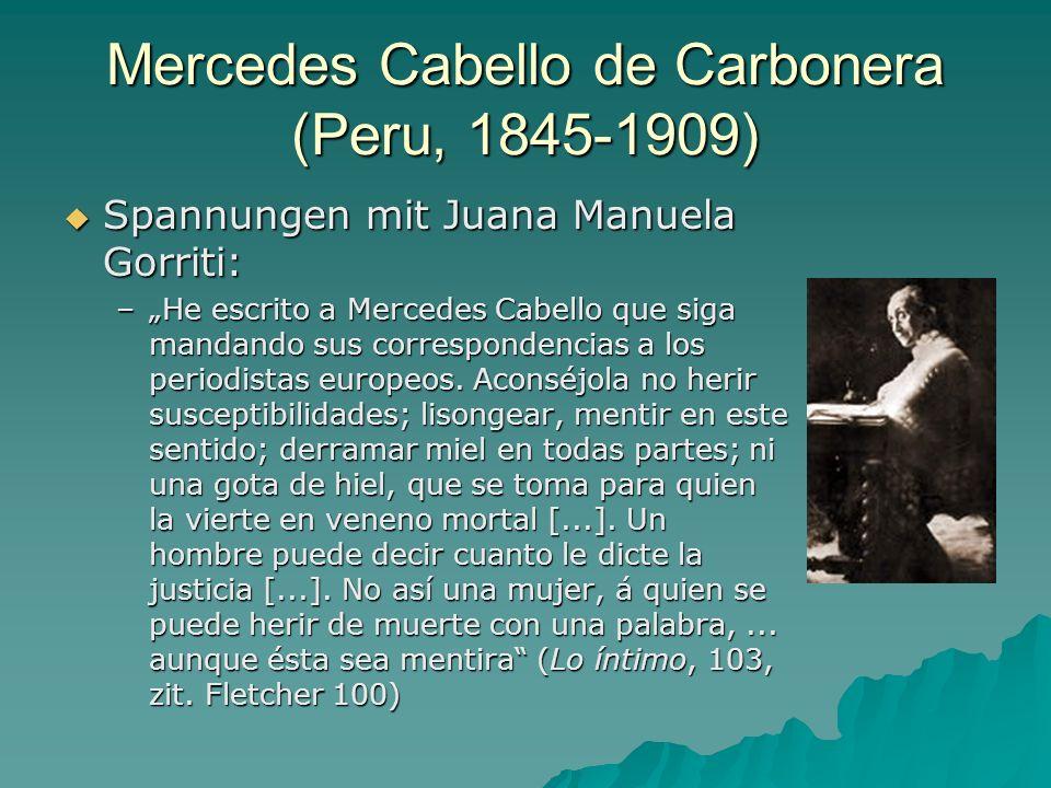 Mercedes Cabello de Carbonera (Peru, 1845-1909) Spannungen mit Juana Manuela Gorriti: Spannungen mit Juana Manuela Gorriti: –He escrito a Mercedes Cab