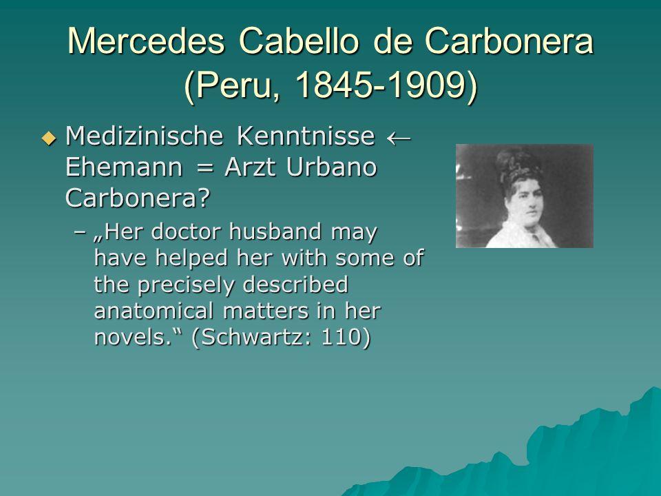 Mercedes Cabello de Carbonera (Peru, 1845-1909) Medizinische Kenntnisse Ehemann = Arzt Urbano Carbonera? Medizinische Kenntnisse Ehemann = Arzt Urbano