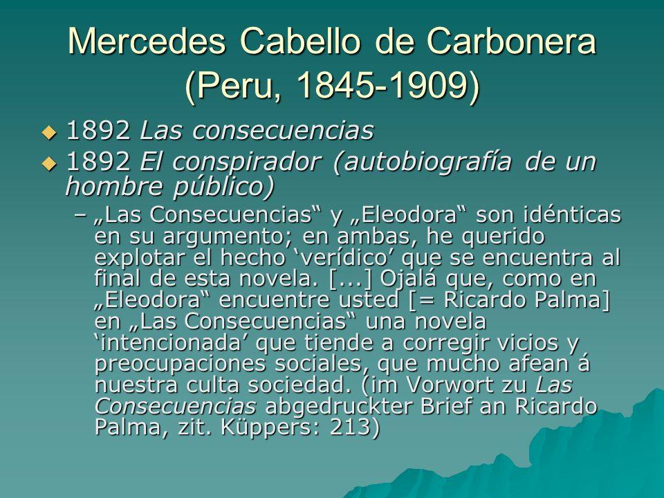 Mercedes Cabello de Carbonera (Peru, 1845-1909) 1892 Las consecuencias 1892 Las consecuencias 1892 El conspirador (autobiografía de un hombre público)