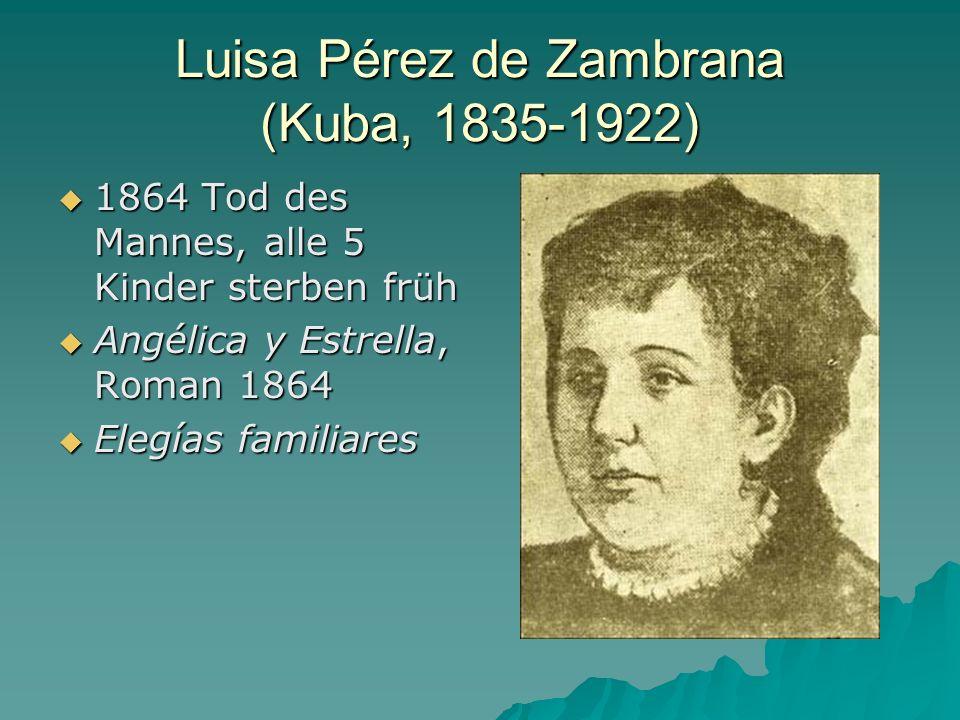 Luisa Pérez de Zambrana (Kuba, 1835-1922) 1864 Tod des Mannes, alle 5 Kinder sterben früh 1864 Tod des Mannes, alle 5 Kinder sterben früh Angélica y E