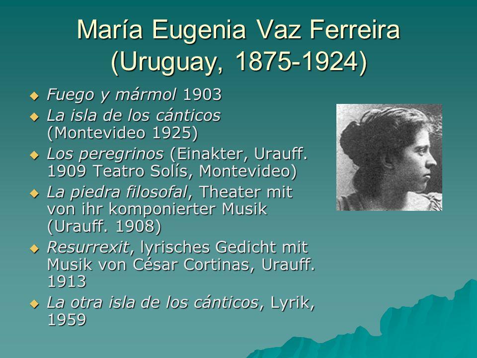 María Eugenia Vaz Ferreira (Uruguay, 1875-1924) Fuego y mármol 1903 Fuego y mármol 1903 La isla de los cánticos (Montevideo 1925) La isla de los cánti