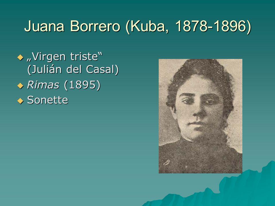 Juana Borrero (Kuba, 1878-1896) Virgen triste (Julián del Casal) Virgen triste (Julián del Casal) Rimas (1895) Rimas (1895) Sonette Sonette