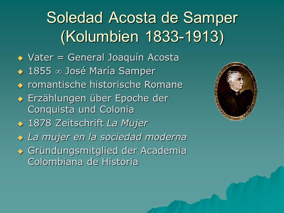 Soledad Acosta de Samper (Kolumbien 1833-1913) Vater = General Joaquín Acosta Vater = General Joaquín Acosta 1855 José María Samper 1855 José María Sa