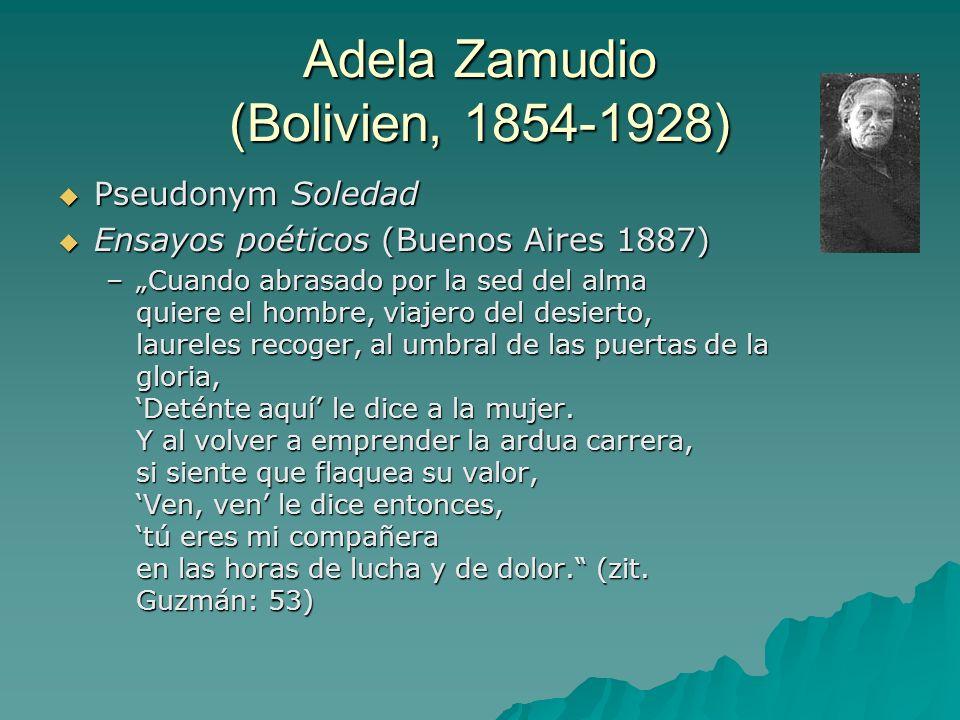 Adela Zamudio (Bolivien, 1854-1928) Pseudonym Soledad Pseudonym Soledad Ensayos poéticos (Buenos Aires 1887) Ensayos poéticos (Buenos Aires 1887) –Cua