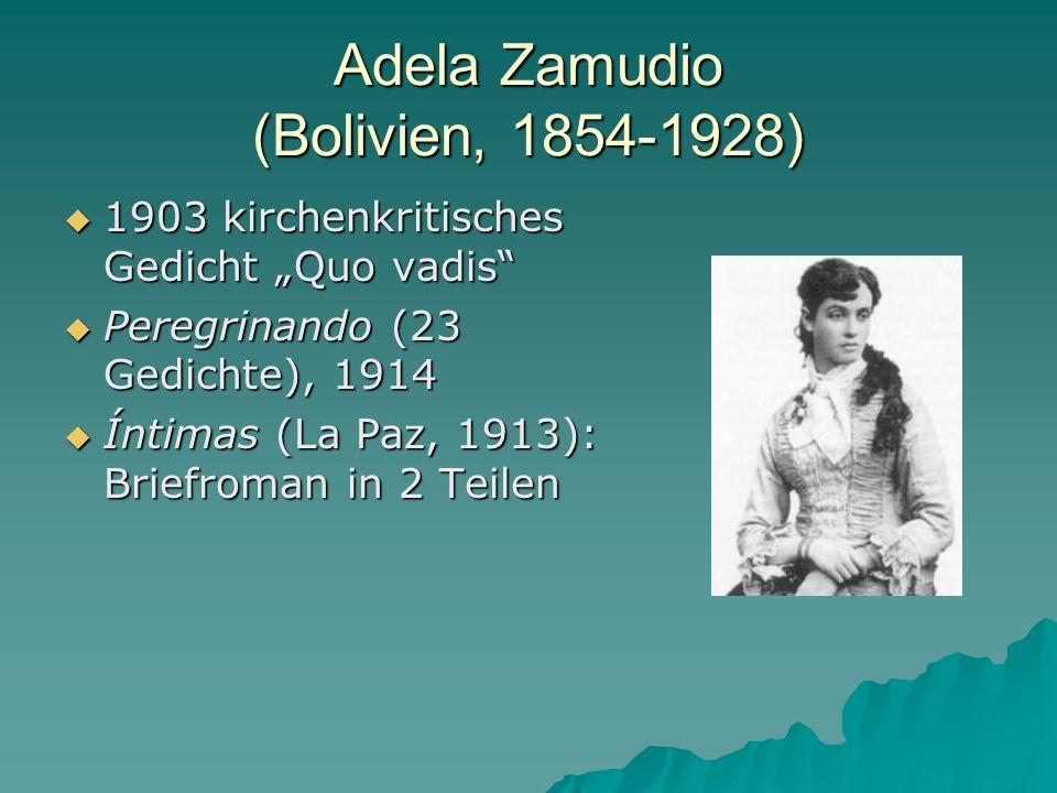 Adela Zamudio (Bolivien, 1854-1928) 1903 kirchenkritisches Gedicht Quo vadis 1903 kirchenkritisches Gedicht Quo vadis Peregrinando (23 Gedichte), 1914