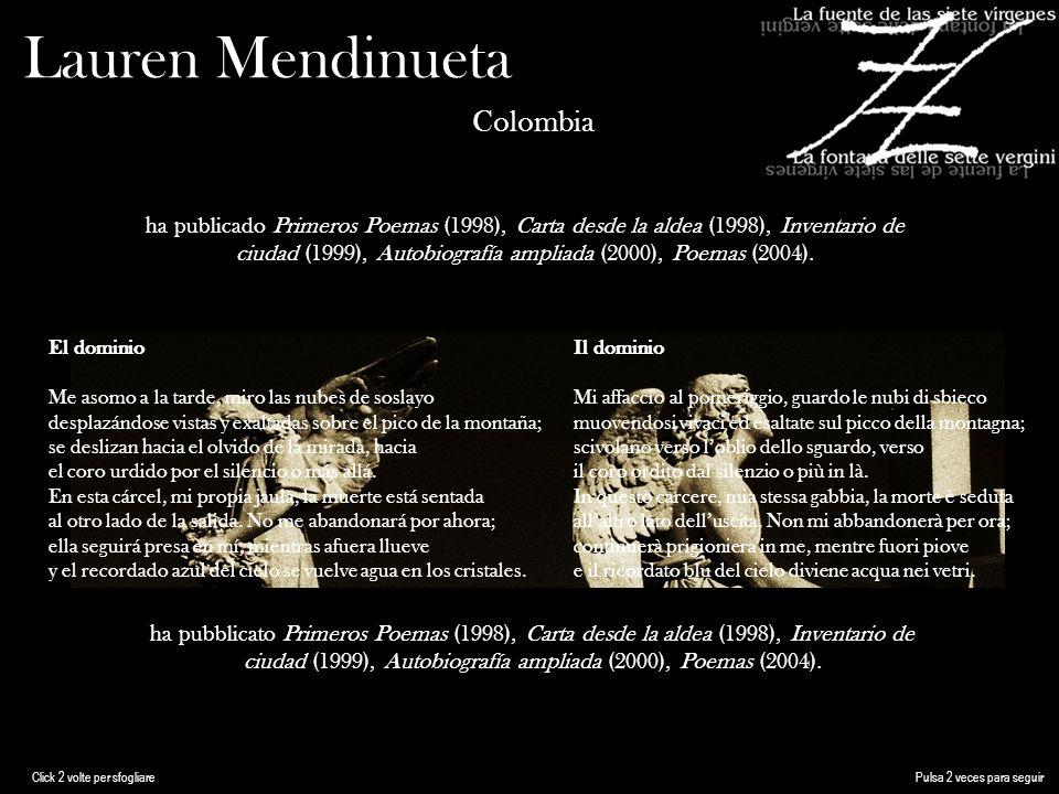 Lauren Mendinueta Colombia ha publicado Primeros Poemas (1998), Carta desde la aldea (1998), Inventario de ciudad (1999), Autobiografía ampliada (2000), Poemas (2004).