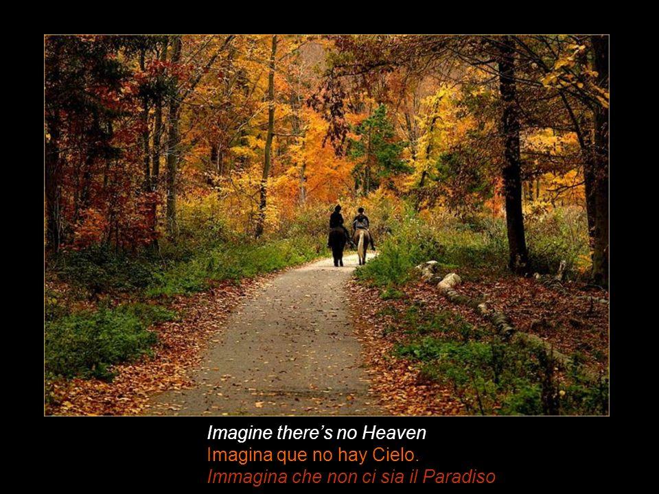 Imagine theres no Heaven Imagina que no hay Cielo. Immagina che non ci sia il Paradiso
