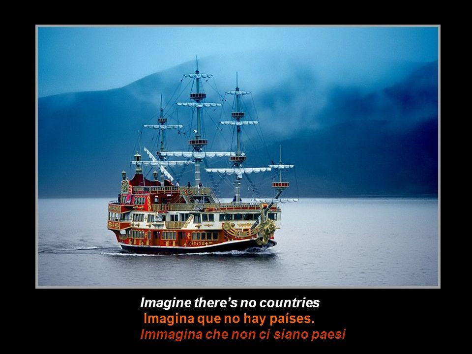 Imagine theres no countries Imagina que no hay países. Immagina che non ci siano paesi