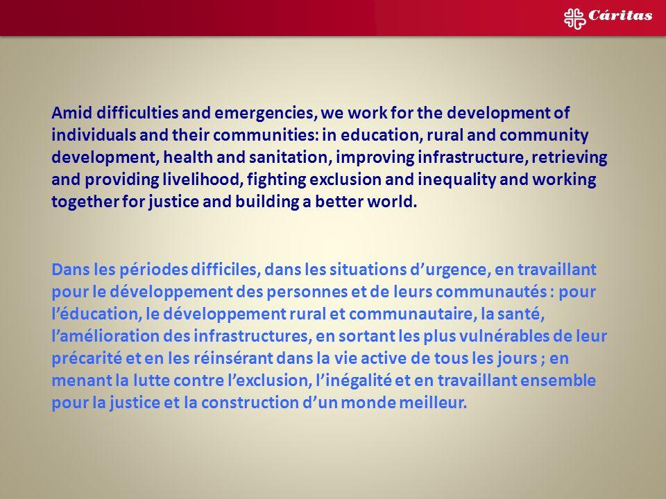 En medio de las dificultades, en situaciones de emergencia, trabajando por el desarrollo de las personas y sus comunidades: en educación, desarrollo r