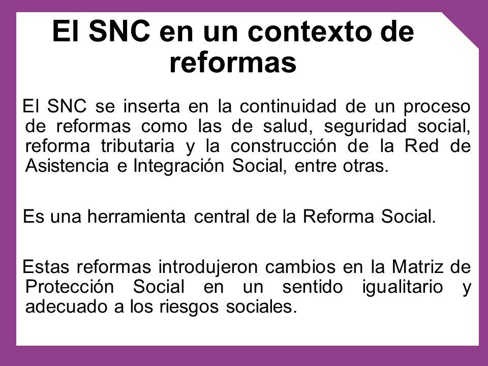 El SNC se inserta en la continuidad de un proceso de reformas como las de salud, seguridad social, reforma tributaria y la construcción de la Red de A