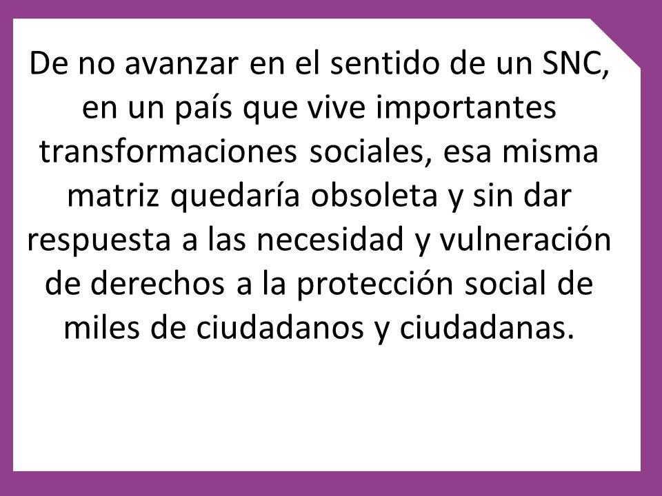 De no avanzar en el sentido de un SNC, en un país que vive importantes transformaciones sociales, esa misma matriz quedaría obsoleta y sin dar respues