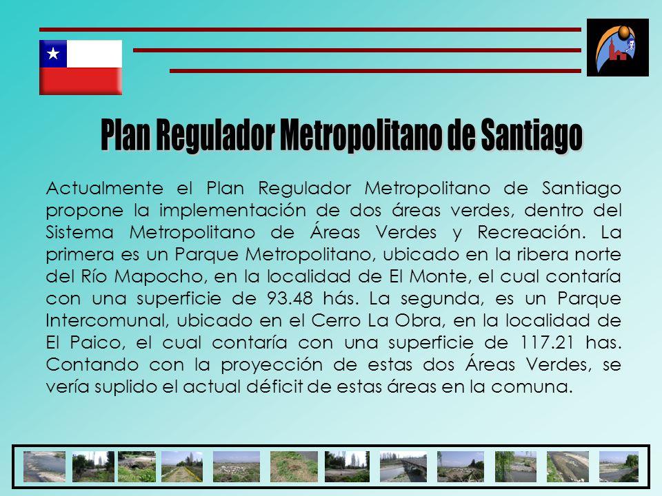 Actualmente el Plan Regulador Metropolitano de Santiago propone la implementación de dos áreas verdes, dentro del Sistema Metropolitano de Áreas Verde