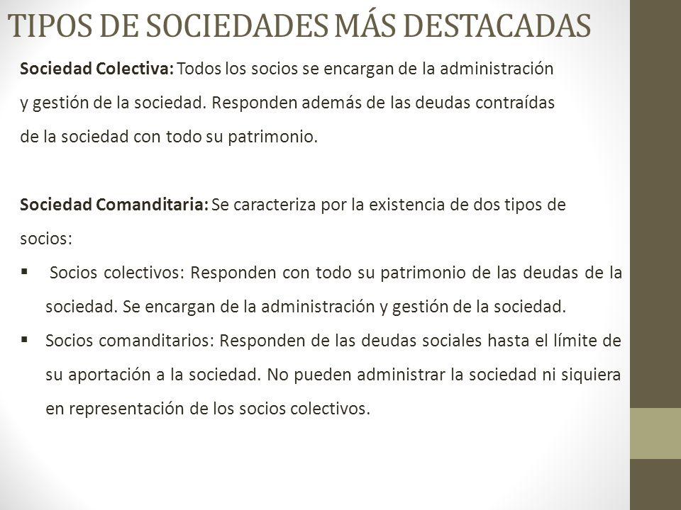 TIPOS DE SOCIEDADES MÁS DESTACADAS Sociedad Colectiva: Todos los socios se encargan de la administración y gestión de la sociedad.