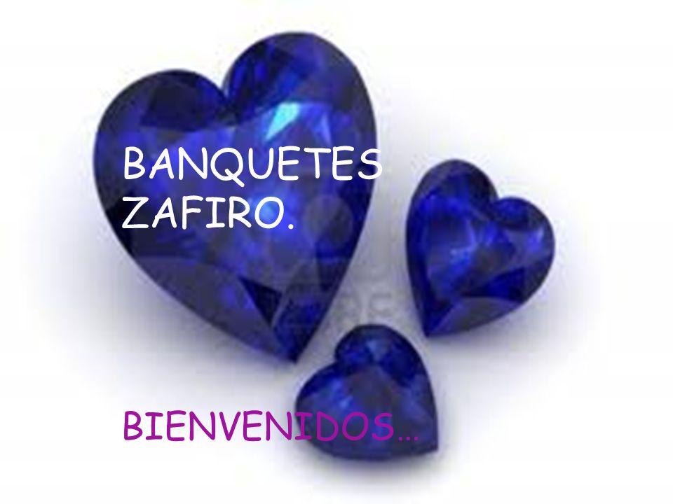BANQUETES ZAFIRO. BIENVENIDOS…