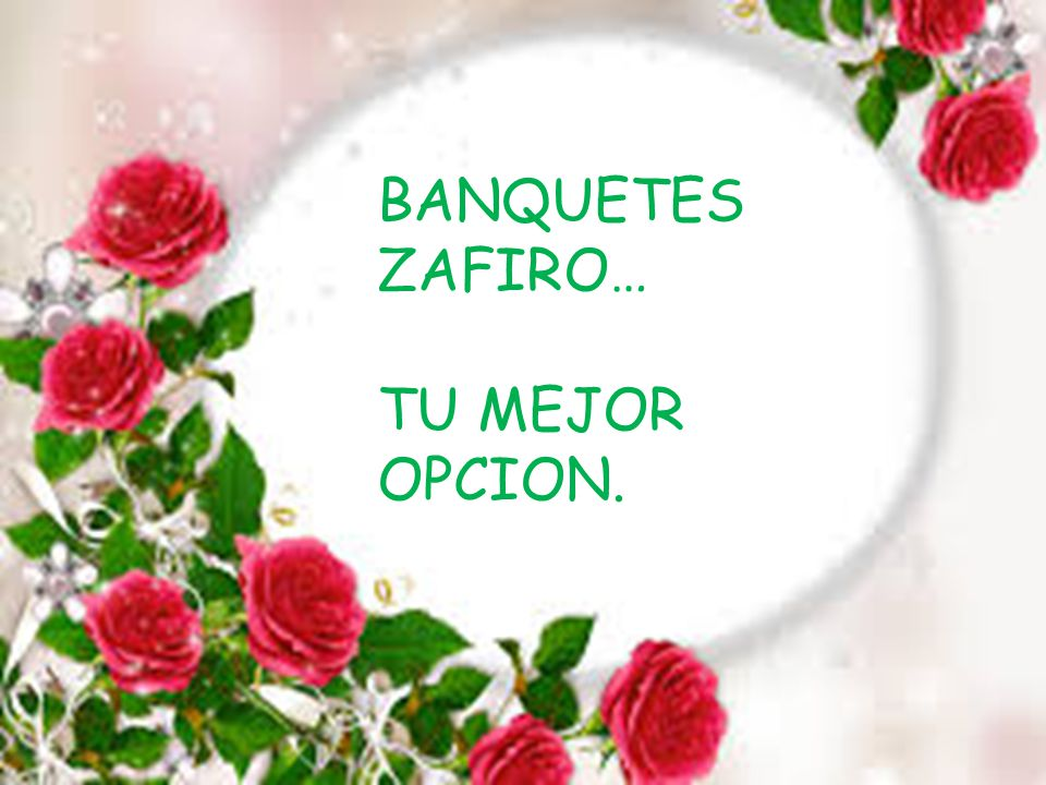 BANQUETES ZAFIRO… TU MEJOR OPCION.