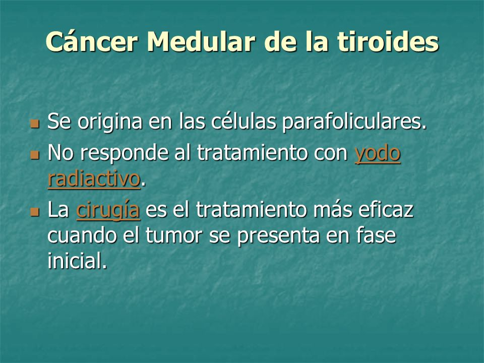 Cáncer Medular de la tiroides Se origina en las células parafoliculares.