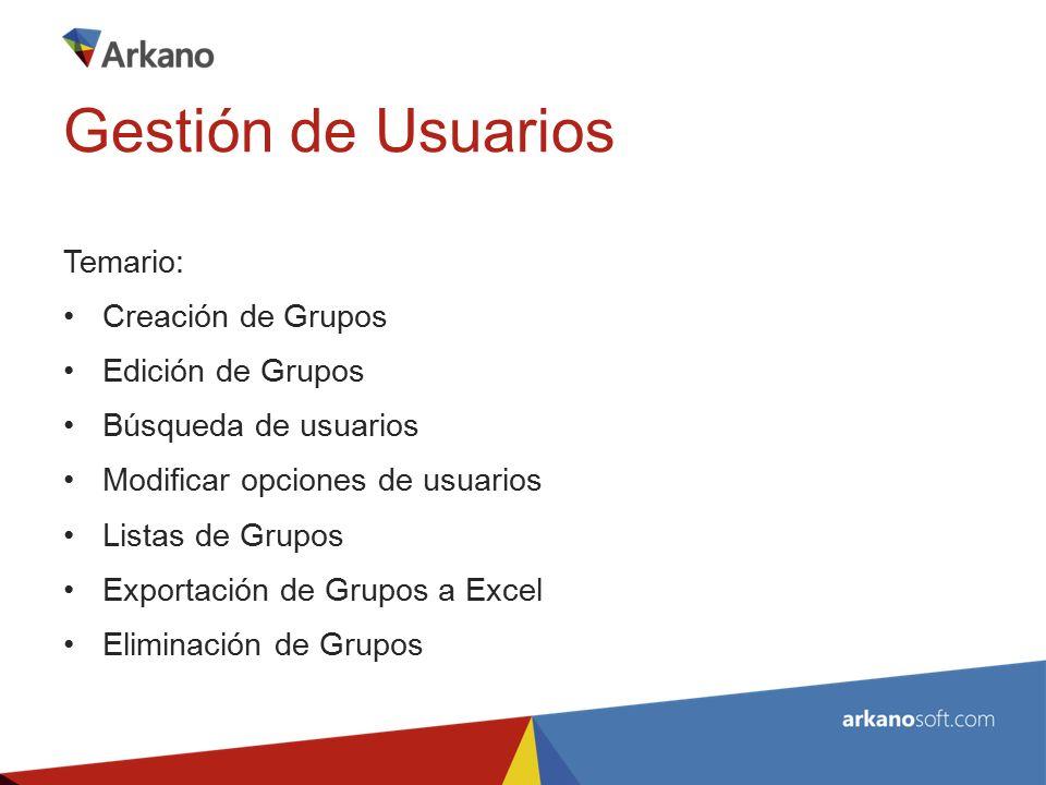 Temario: Creación de Grupos Edición de Grupos Búsqueda de usuarios Modificar opciones de usuarios Listas de Grupos Exportación de Grupos a Excel Eliminación de Grupos Gestión de Usuarios