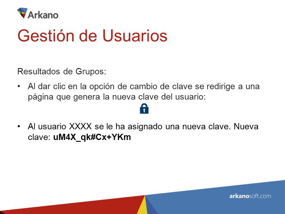 Resultados de Grupos: Al dar clic en la opción de cambio de clave se redirige a una página que genera la nueva clave del usuario: Al usuario XXXX se le ha asignado una nueva clave.