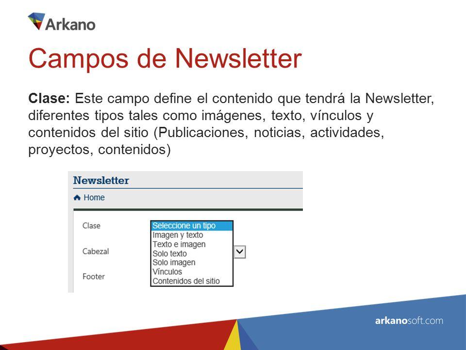 Clase: Este campo define el contenido que tendrá la Newsletter, diferentes tipos tales como imágenes, texto, vínculos y contenidos del sitio (Publicaciones, noticias, actividades, proyectos, contenidos) Campos de Newsletter
