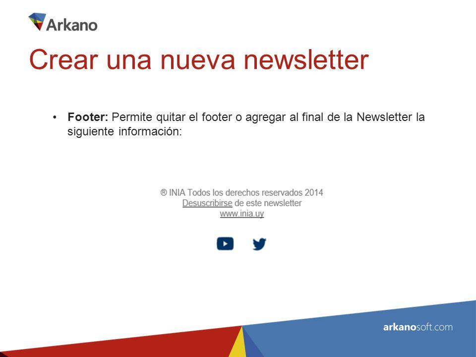 Footer: Permite quitar el footer o agregar al final de la Newsletter la siguiente información: Crear una nueva newsletter